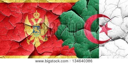 Montenegro flag with Algeria flag on a grunge cracked wall