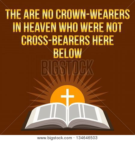 Christian Motivational Quote. The Are No Crown-wearers In Heaven Who Were Not Cross-bearers Here Bel