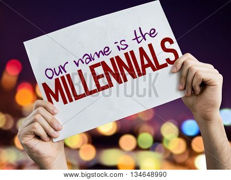 Our Name is the Millennials placard with night lights on background