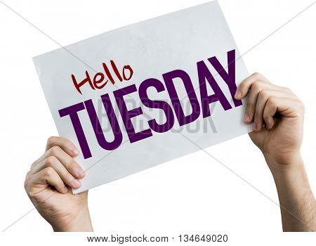 Hello Tuesday placard isolated on white background
