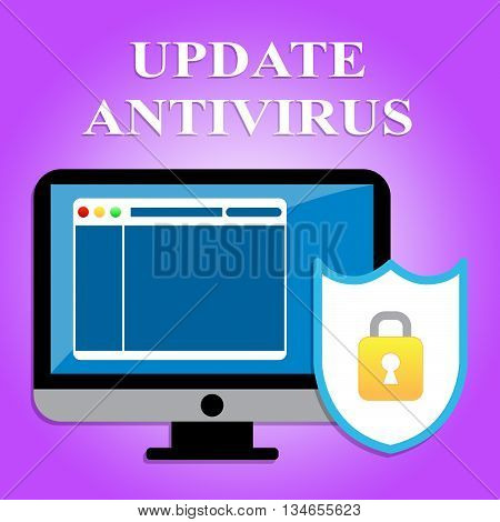 Update Antivirus Means Malicious Software And Hack