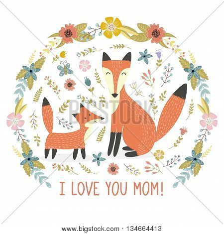 I Love Mom greeting card with a Mother fox and her baby. Cute print with lovely forest animals and floral background. Vector illustration