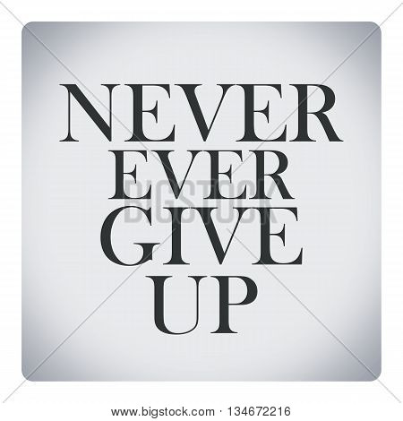 Never ever give up quote about life.
