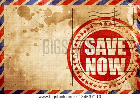 save now, red grunge stamp on an airmail background