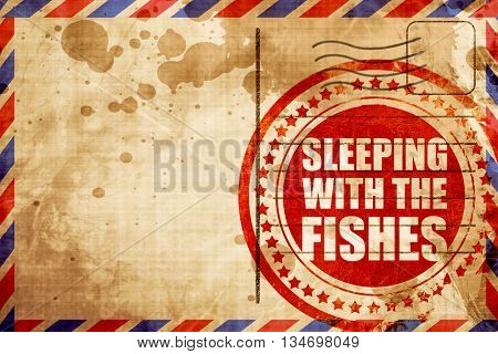 sleeping with the fishes, red grunge stamp on an airmail backgro