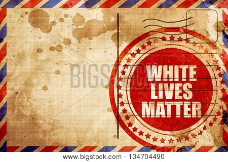 white lives matter, red grunge stamp on an airmail background