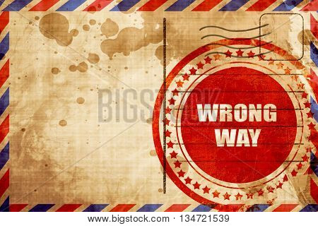 wrong way, red grunge stamp on an airmail background