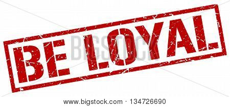 Be Loyal Stamp. Vector. Stamp. Sign. Be.loyal. Red.