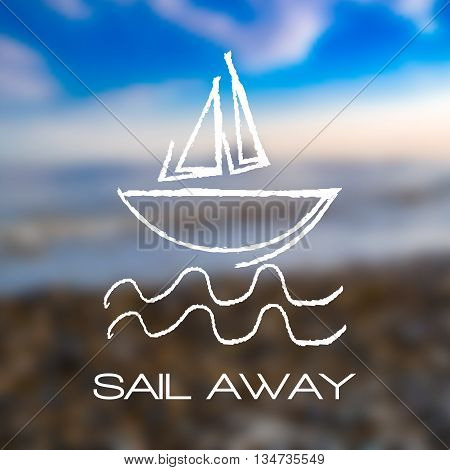 Blurred seaside beach background with abstract bark and with drawn ways. Sail Away text. For card banner typography etc.