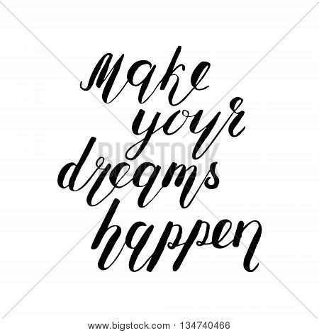 Make your dreams happen. Brush hand lettering. Handwritten words with rough edges. Can be used for photo overlays, home decor, posters, holiday clothes, cards and more.
