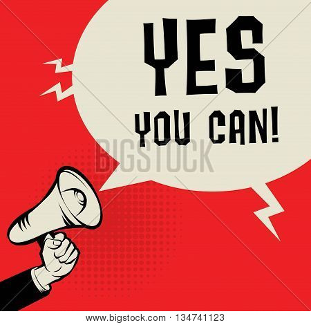 Megaphone Hand business concept with text Yes You Can, vector illustration