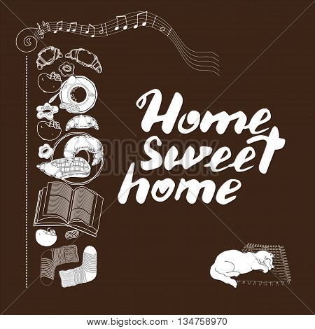 Hand drawn vector lettering. Calligraphic quote printable phrase Home sweet home on brown background with socks, book, cookies, croissant, coffee, cat, notes, apple.