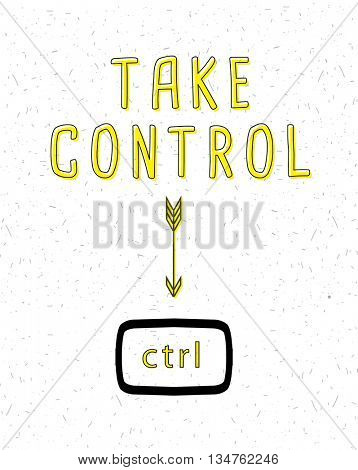 TAKE CONTROL PUN, POSITIVE THINKING QUOTE , VECTOR TYPOGRAPHY