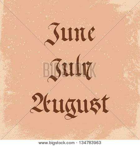 Handwritten Name Of Months In The Gothic Style: June, Jule, August