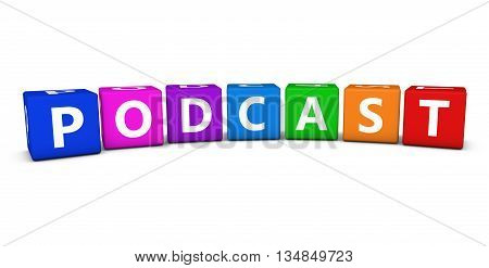 Podcast word and sign on colorful cubes 3D illustration on white background.