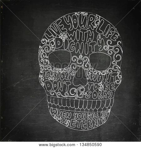 Decorative skull. Hand drawn vector stock illustration. Live your life with dignity. Chalk board drawing