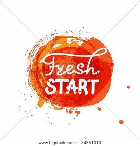 Fresh start hand lettering. Abstract watercolor shape. Splash orange.