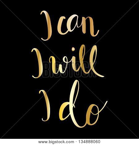 I can, I will, I do hand lettering motivational message with golden letters