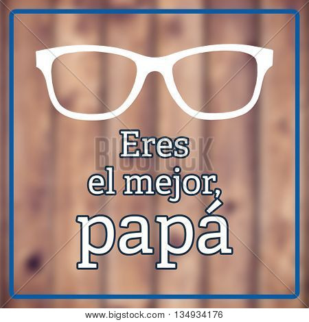 Eres el mejor papá against wooden planks background