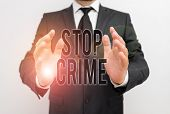 Writing Note Showing Stop Crime. Business Photo Showcasing The Effort Or Attempt To Reduce And Deter poster