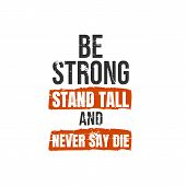 Be Strong, Stand Tall And Never Say Die. A Simple Beautiful Typographic Motivational Quote Vector poster
