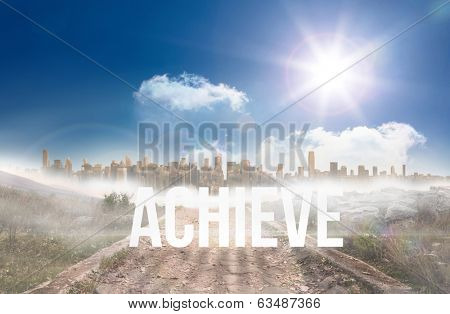 The word achieve against stony path leading to large urban sprawl under the sun