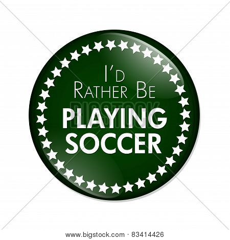 I'd Rather Be Playing Soccer Button