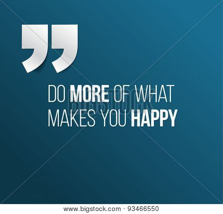 Minimalistic text lettering of an inspirational quotation saying Do more of what makes you happy