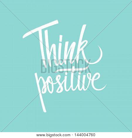 Handwritten inspirational phrase Think positive. Hand drawn element for your design. Vector illustration.