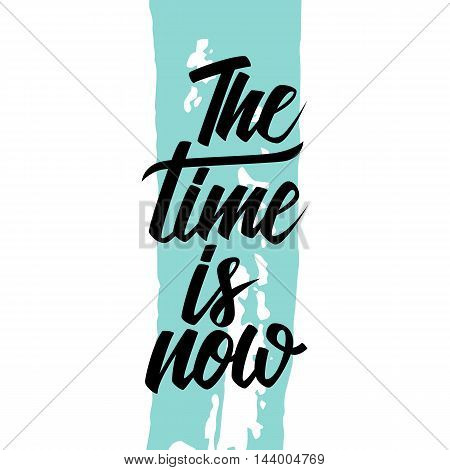 Handwritten inspirational phrase The time is now with blue brush stroke background. Hand drawn elements for your design. Vector illustration.