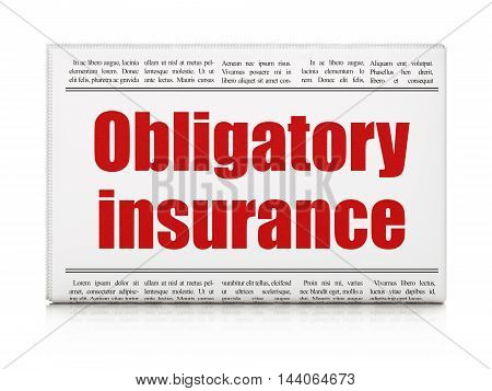 Insurance concept: newspaper headline Obligatory Insurance on White background, 3D rendering