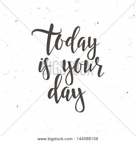 Today is your day. Conceptual handwritten phrase T shirt calligraphic design. Inspirational vector typography.