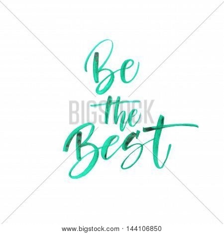 Be the best card. Hand drawing watercolor lettering. Ink illustration. Modern brush calligraphy. Isolated on white background.