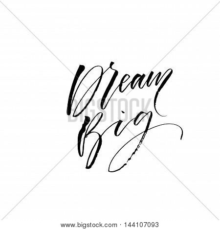 Dream big card. Hand drawn lettering background. Concept hand lettering motivation phrase. Ink illustration. Modern brush calligraphy. Isolated on white background.