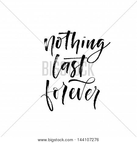 Nothing last forever card. Hand drawn motivational quote. Ink illustration. Modern brush calligraphy. Isolated on white background.