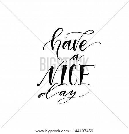 Have a nice day phrase. Hand drawn lettering background. Positive quote. Ink illustration. Modern brush calligraphy. Isolated on white background. Have a nice day background.