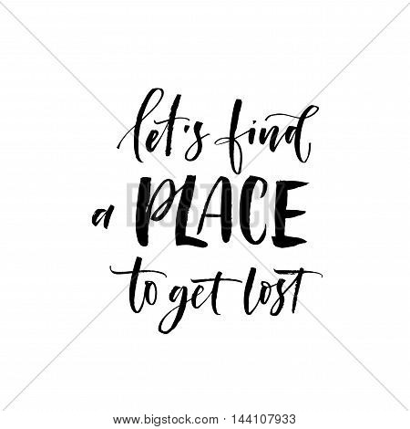 Let's find a place to get lost card. Hand drawn motivational quote. Modern brush brush lettering. Ink illustration. Modern brush calligraphy. Isolated on white background.
