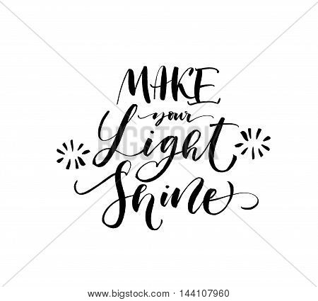 Make your light shine phrase. Hand drawn positive phrase. Ink illustration. Modern brush calligraphy. Isolated on white background.