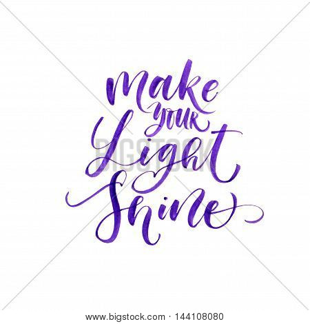 Make your shine bright quote lettering. Watercolor phrase. Ink illustration. Modern brush calligraphy. Isolated on white background.