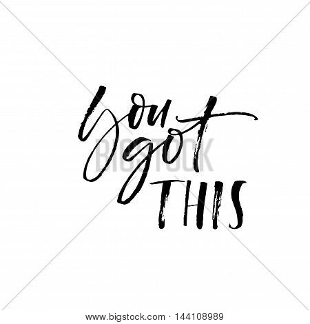 You got this card. Hand drawn motivational quote. Ink illustration. Modern brush calligraphy. Isolated on white background.