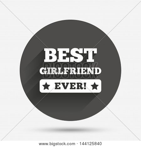 Best girlfriend ever sign icon. Award symbol. Exclamation mark. Circle flat button with shadow. Vector
