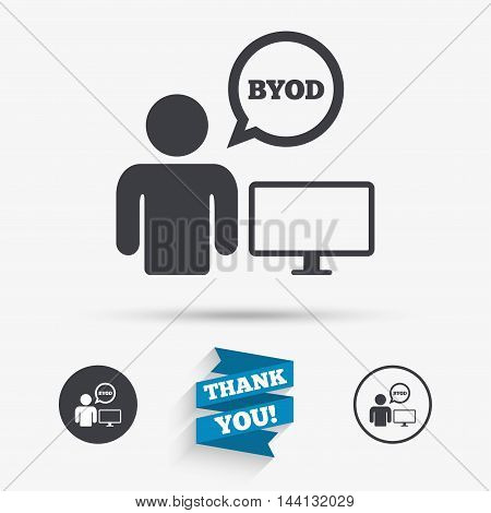 BYOD sign icon. Bring your own device symbol. User with monitor and speech bubble. Flat icons. Buttons with icons. Thank you ribbon. Vector