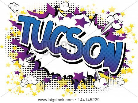Tucson - Comic book style word on comic book abstract background.