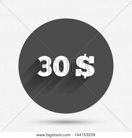 30 Dollars sign icon. USD currency symbol. Money label. Circle flat button with shadow. Vector