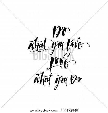 Do what you love love what you do card. Hand drawn positive quote. Ink illustration. Modern brush calligraphy. Isolated on white background.