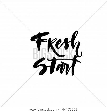 Fresh start phrase. Hand drawn lettering background. Motivational quote for your design t-shirts and posters. Ink illustration. Modern brush calligraphy. Isolated on white background.