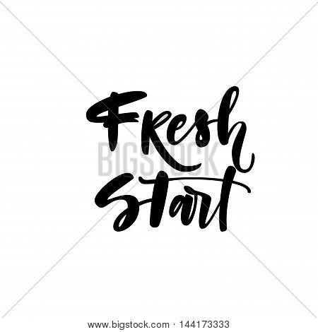 Fresh start phrase. Hand drawn motivational quote. Ink illustration. Modern brush calligraphy. Isolated on white background.