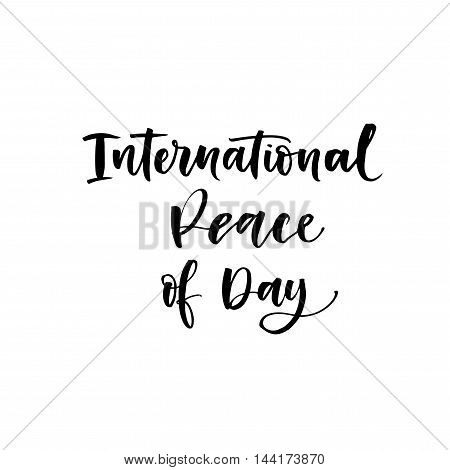 International Peace of Day card. Hand drawn festive lettering. Ink illustration. Modern brush calligraphy. Isolated on white background.