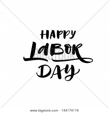 Happy Labor day phrase. Hand drawn holiday lettering. Ink illustration. Modern brush calligraphy. Isolated on white background.