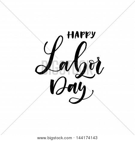 Happy Labor day card. Hand drawn holiday lettering. Ink illustration. Modern brush calligraphy. Isolated on white background.